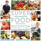 Superfoodrecepten, heerlijke gerechten - Jesse van der Velde & Annemieke de Kroon